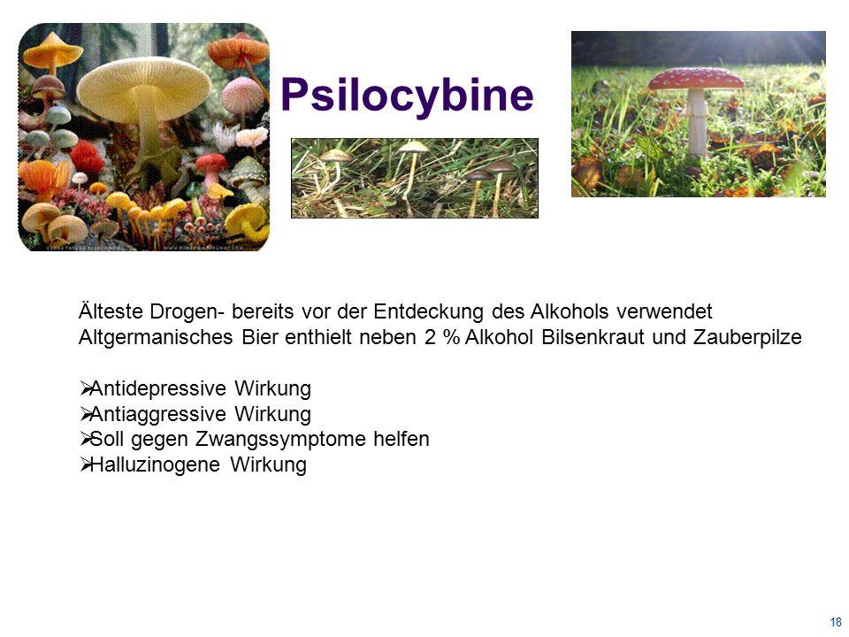 Psilocybine Älteste Drogen- bereits vor der Entdeckung des Alkohols verwendet.