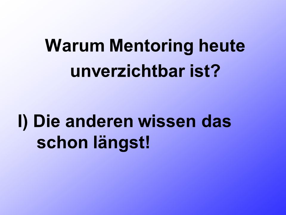 Warum Mentoring heute unverzichtbar ist I) Die anderen wissen das schon längst!