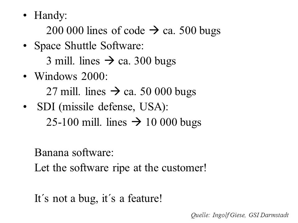 Space Shuttle Software: 3 mill. lines  ca. 300 bugs Windows 2000: