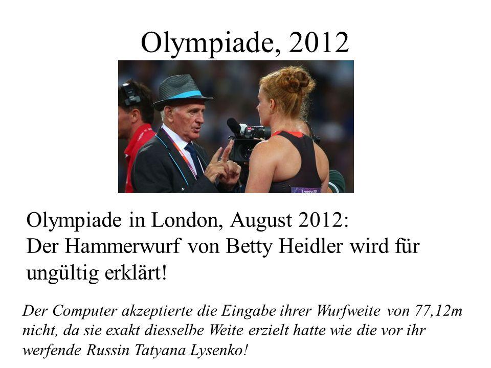 Olympiade, 2012 Olympiade in London, August 2012: Der Hammerwurf von Betty Heidler wird für ungültig erklärt!