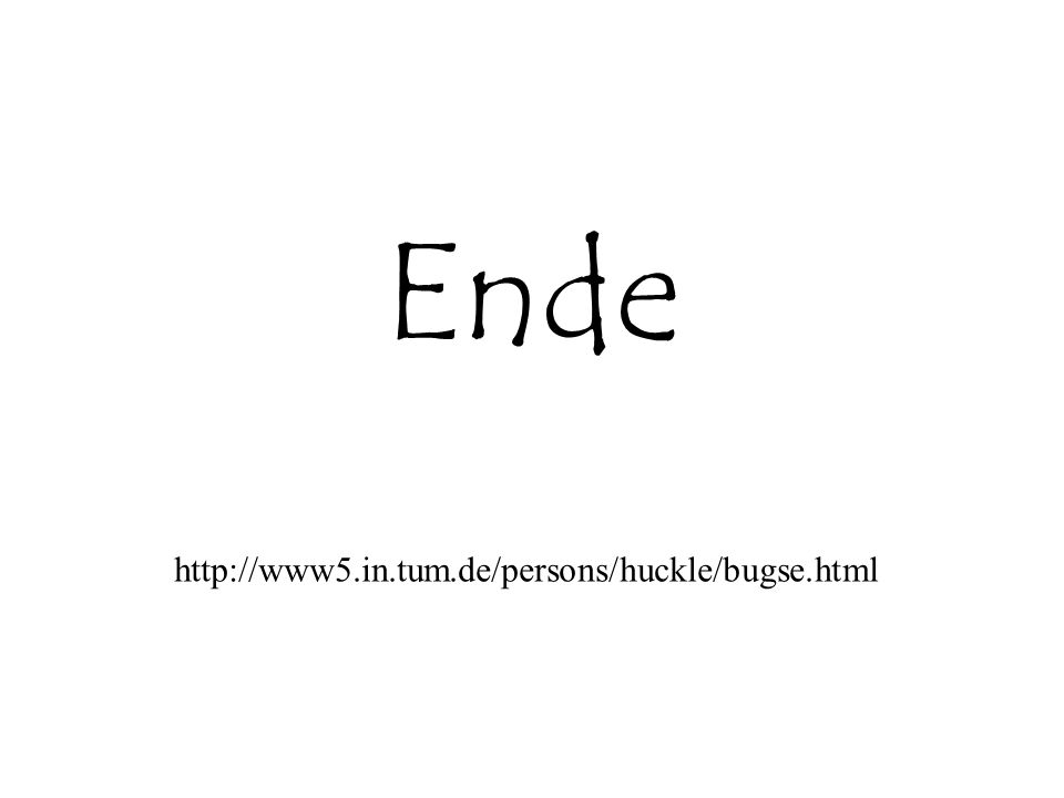 Ende http://www5.in.tum.de/persons/huckle/bugse.html