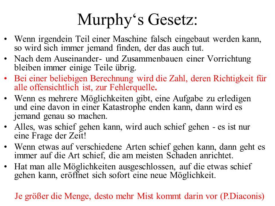 Murphy's Gesetz: Wenn irgendein Teil einer Maschine falsch eingebaut werden kann, so wird sich immer jemand finden, der das auch tut.