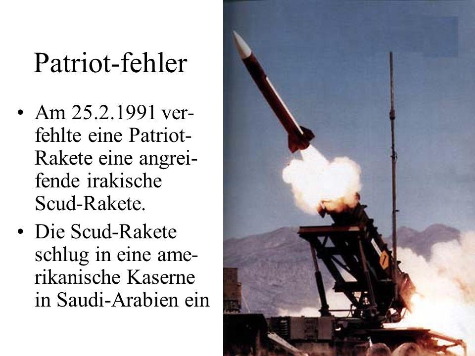 Patriot-fehler Am 25.2.1991 ver-fehlte eine Patriot-Rakete eine angrei-fende irakische Scud-Rakete.