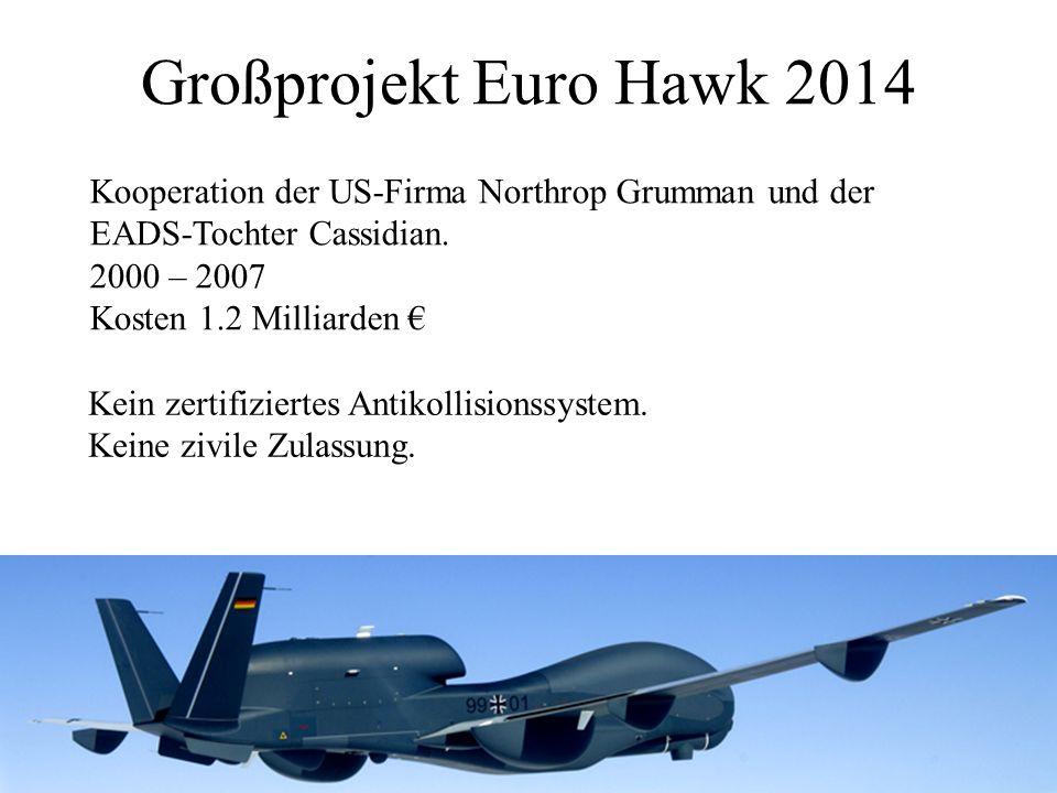 Großprojekt Euro Hawk 2014 Kooperation der US-Firma Northrop Grumman und der. EADS-Tochter Cassidian.