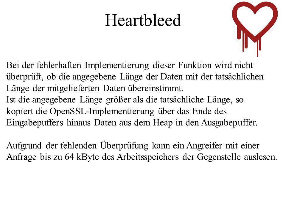 Heartbleed Bei der fehlerhaften Implementierung dieser Funktion wird nicht. überprüft, ob die angegebene Länge der Daten mit der tatsächlichen.