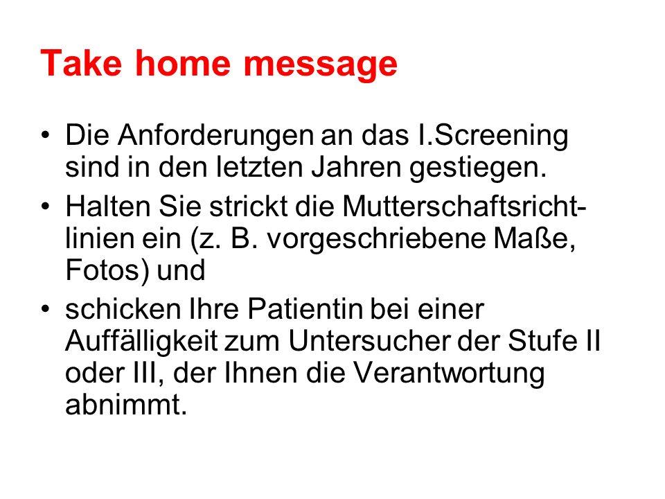 Take home message Die Anforderungen an das I.Screening sind in den letzten Jahren gestiegen.