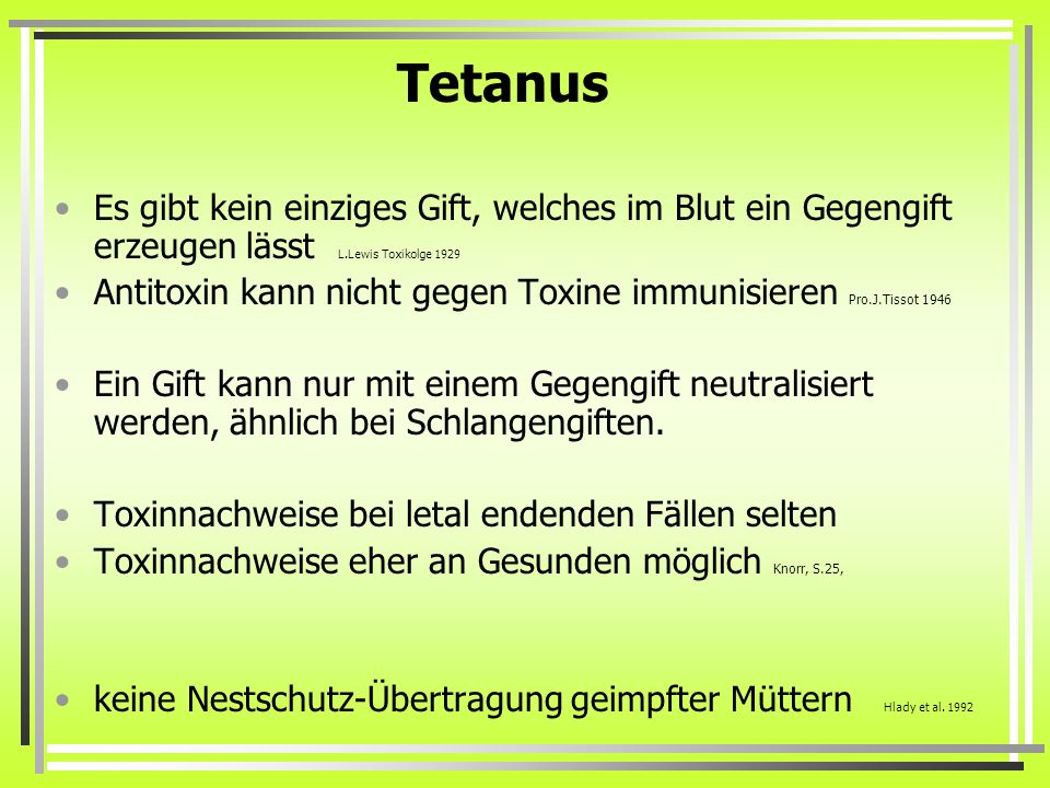 Tetanus Es gibt kein einziges Gift, welches im Blut ein Gegengift erzeugen lässt L.Lewis Toxikolge 1929.