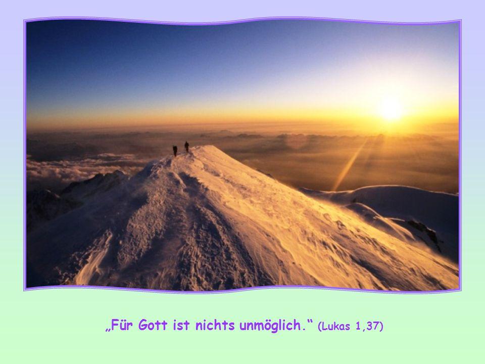 """""""Für Gott ist nichts unmöglich. (Lukas 1,37)"""