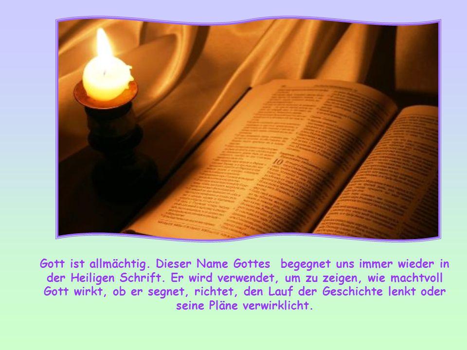 Gott ist allmächtig. Dieser Name Gottes begegnet uns immer wieder in der Heiligen Schrift.