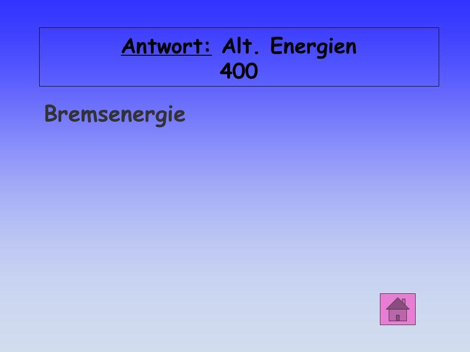 Antwort: Alt. Energien 400 Bremsenergie