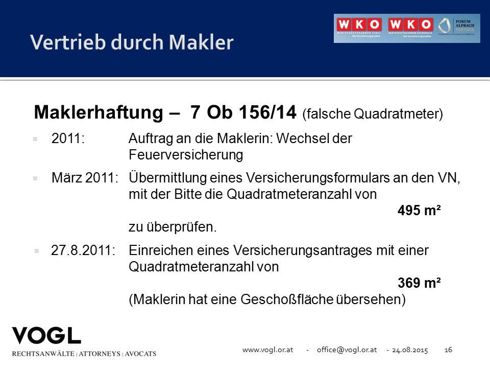 Vertrieb durch Makler Maklerhaftung – 7 Ob 156/14 (falsche Quadratmeter) 2011: Auftrag an die Maklerin: Wechsel der Feuerversicherung.
