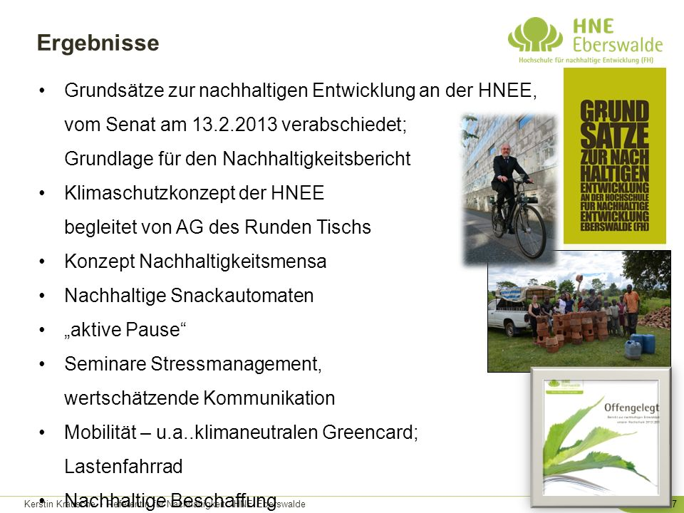 Ergebnisse Grundsätze zur nachhaltigen Entwicklung an der HNEE, vom Senat am 13.2.2013 verabschiedet; Grundlage für den Nachhaltigkeitsbericht.