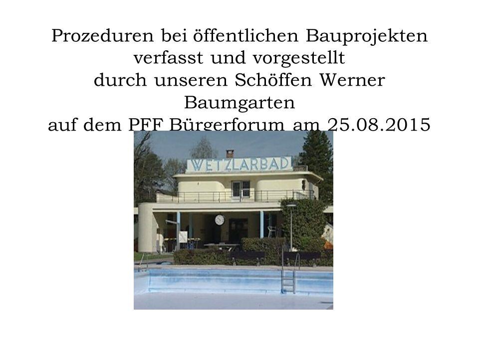 Prozeduren bei öffentlichen Bauprojekten verfasst und vorgestellt durch unseren Schöffen Werner Baumgarten auf dem PFF Bürgerforum am 25.08.2015