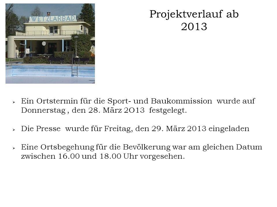 Projektverlauf ab 2013 Ein Ortstermin für die Sport- und Baukommission wurde auf Donnerstag , den 28. März 2O13 festgelegt.
