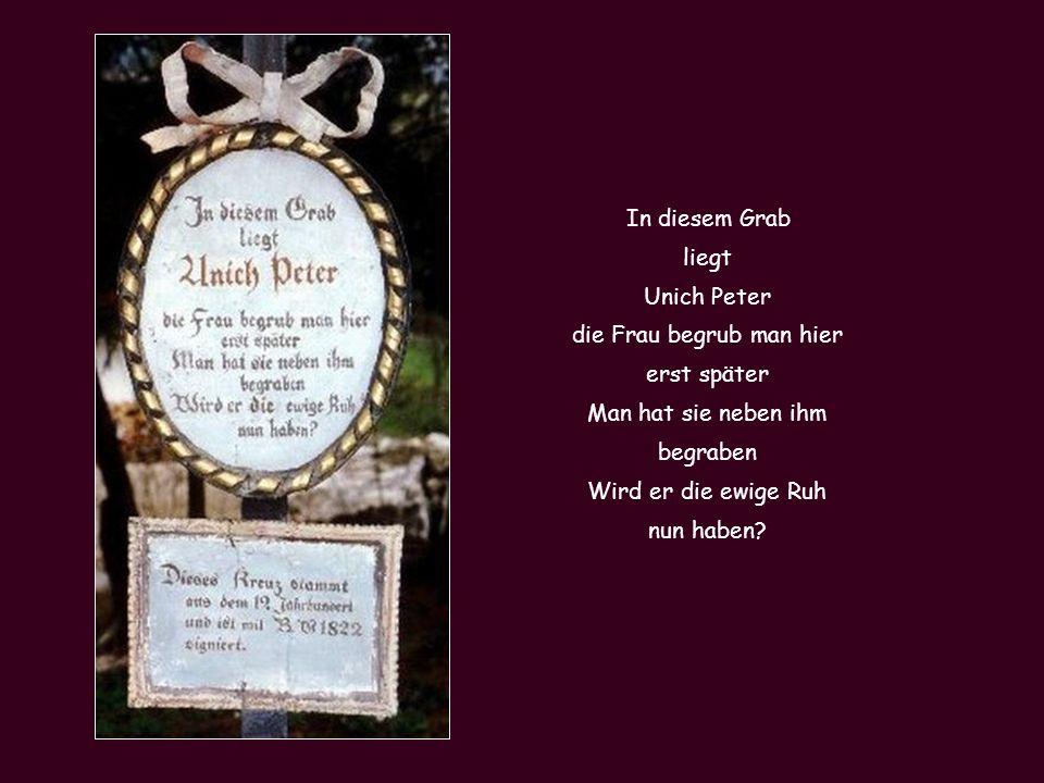 In diesem Grab liegt Unich Peter die Frau begrub man hier erst später Man hat sie neben ihm begraben Wird er die ewige Ruh nun haben
