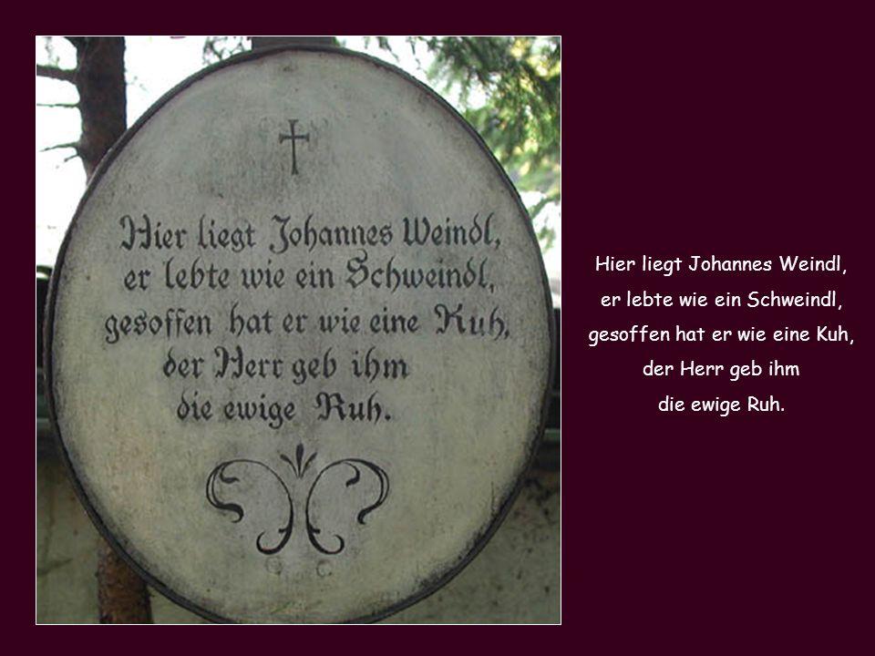 Hier liegt Johannes Weindl, er lebte wie ein Schweindl,