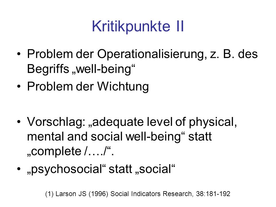 "Kritikpunkte II Problem der Operationalisierung, z. B. des Begriffs ""well-being Problem der Wichtung."