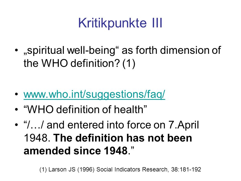 "Kritikpunkte III ""spiritual well-being as forth dimension of the WHO definition (1) www.who.int/suggestions/faq/"