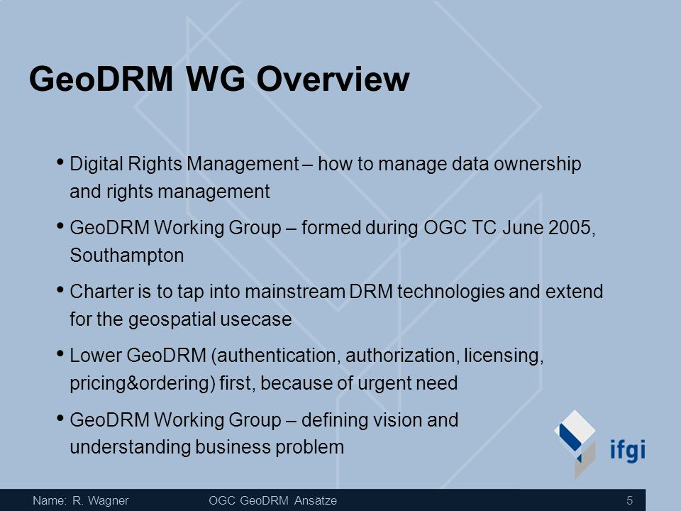 GeoDRM WG Overview Digital Rights Management – how to manage data ownership and rights management.