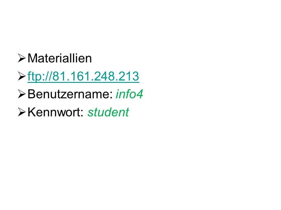 Materiallien ftp://81.161.248.213 Benutzername: info4 Kennwort: student