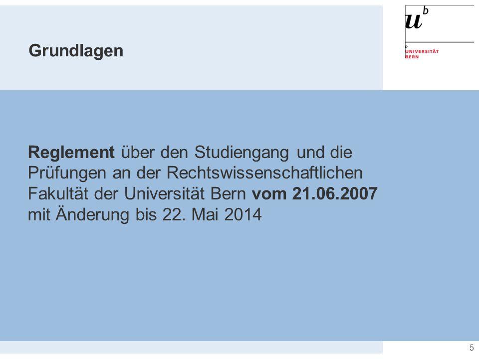 Grundlagen Reglement über den Studiengang und die Prüfungen an der Rechtswissenschaftlichen Fakultät der Universität Bern vom 21.06.2007.