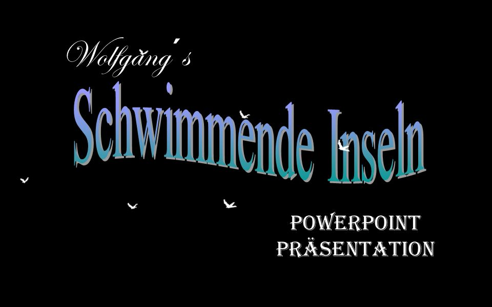Wolfgang´s PowerPoint präsentation Schwimmende Inseln