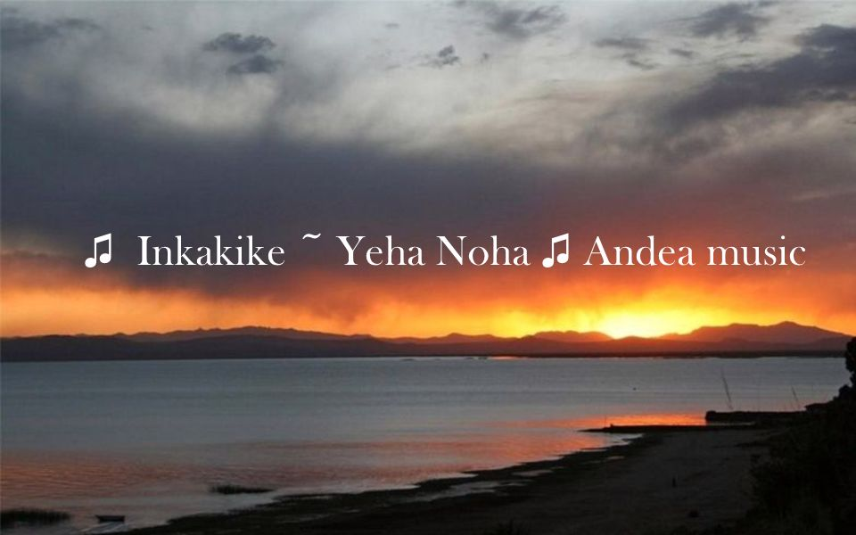 ♫ Inkakike ~ Yeha Noha ♫ Andea music