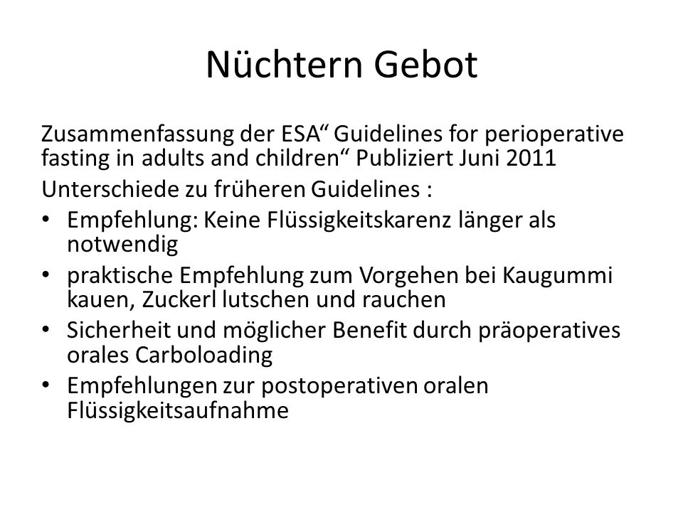 Nüchtern Gebot Zusammenfassung der ESA Guidelines for perioperative fasting in adults and children Publiziert Juni 2011.