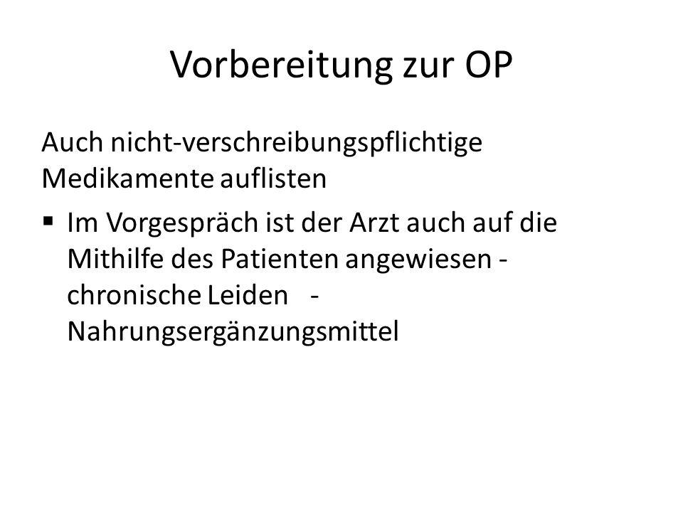 Vorbereitung zur OP Auch nicht-verschreibungspflichtige Medikamente auflisten.