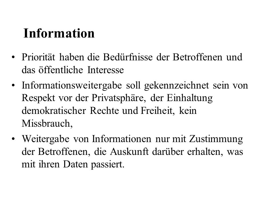 Information Priorität haben die Bedürfnisse der Betroffenen und das öffentliche Interesse.