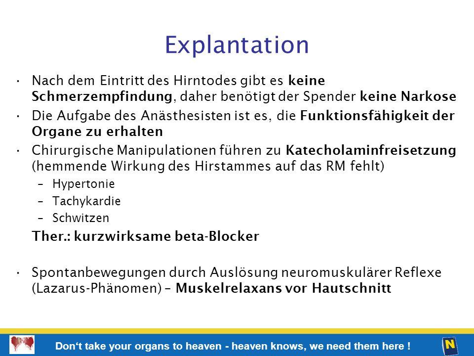 Explantation Nach dem Eintritt des Hirntodes gibt es keine Schmerzempfindung, daher benötigt der Spender keine Narkose.