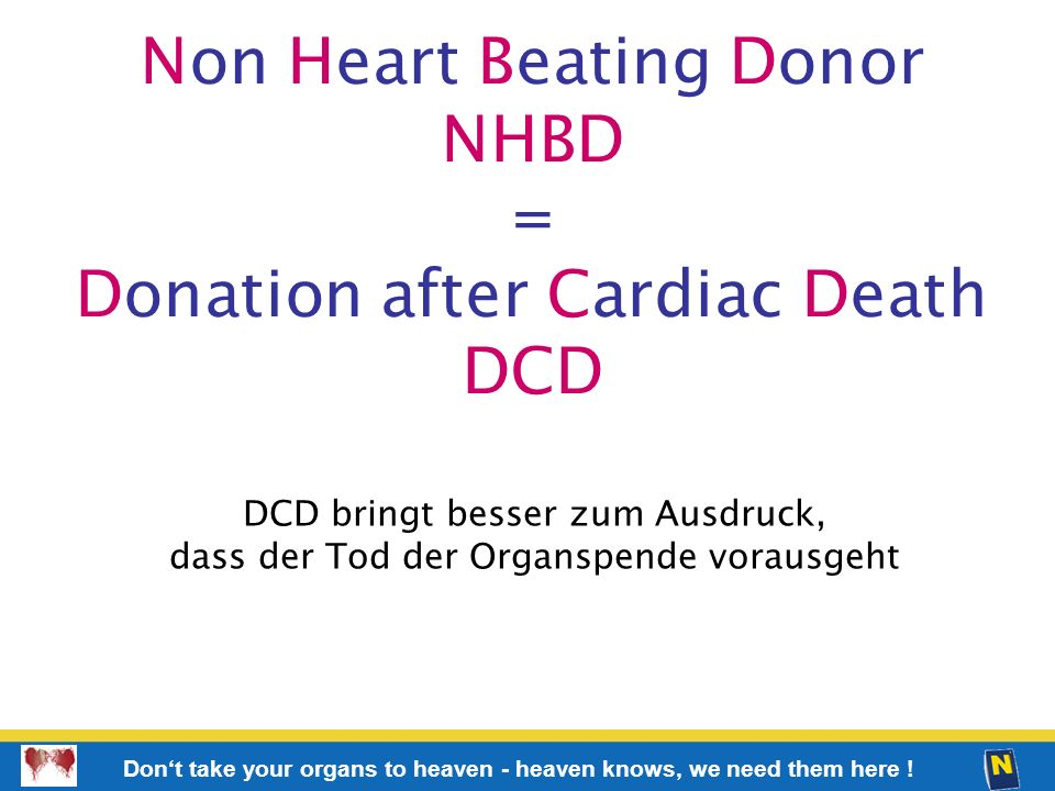 Non Heart Beating Donor NHBD = Donation after Cardiac Death DCD