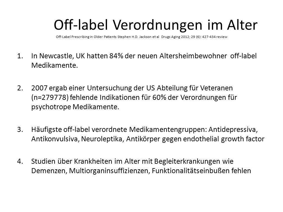 Off-label Verordnungen im Alter Off-Label Prescribing in Older Patients Stephen H.D. Jackson et al Drugs Aging 2012; 29 (6): review