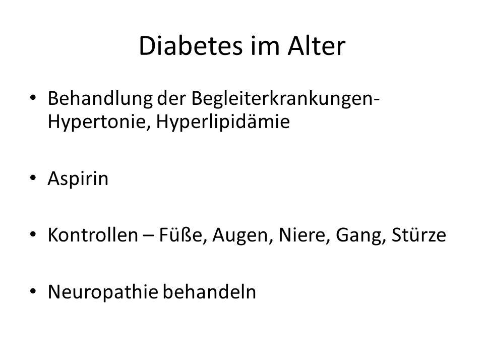 Diabetes im Alter Behandlung der Begleiterkrankungen- Hypertonie, Hyperlipidämie. Aspirin. Kontrollen – Füße, Augen, Niere, Gang, Stürze.