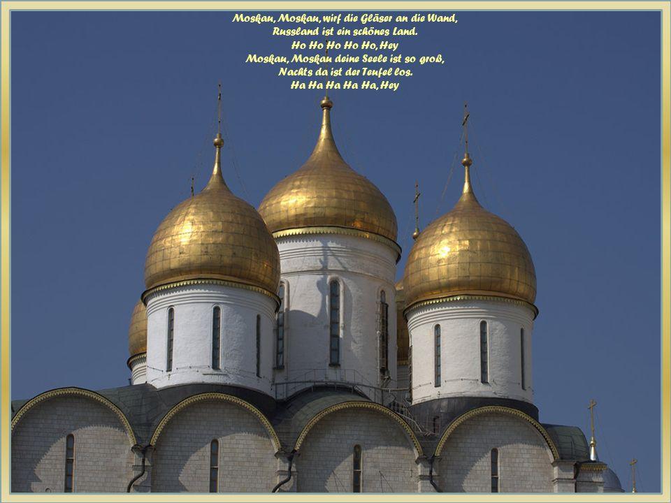 Moskau, Moskau, wirf die Gläser an die Wand, Russland ist ein schönes Land.