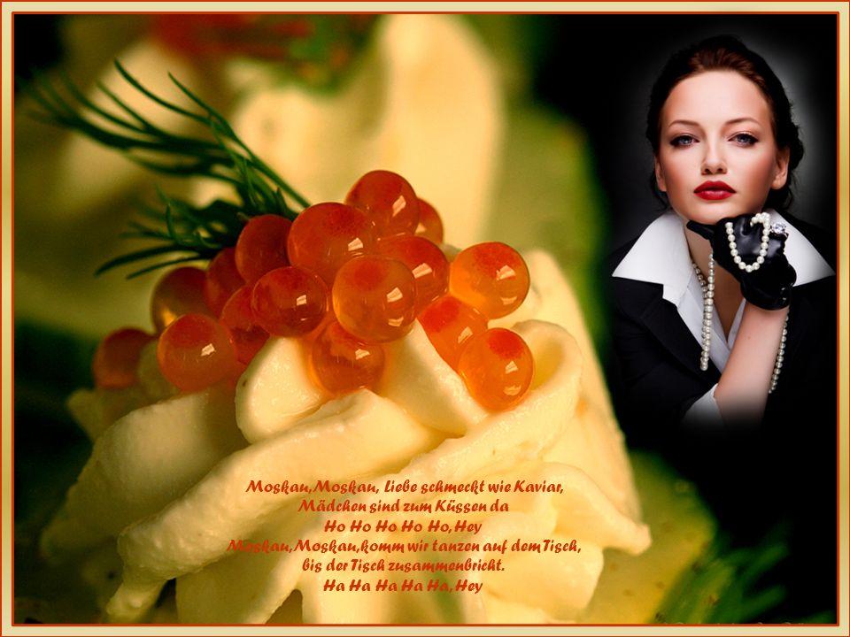 Moskau, Moskau, Liebe schmeckt wie Kaviar,