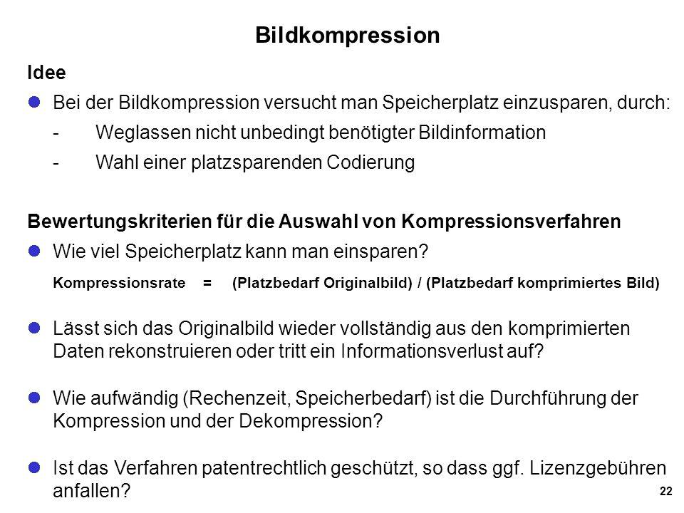 Bildkompression Idee. Bei der Bildkompression versucht man Speicherplatz einzusparen, durch: - Weglassen nicht unbedingt benötigter Bildinformation.