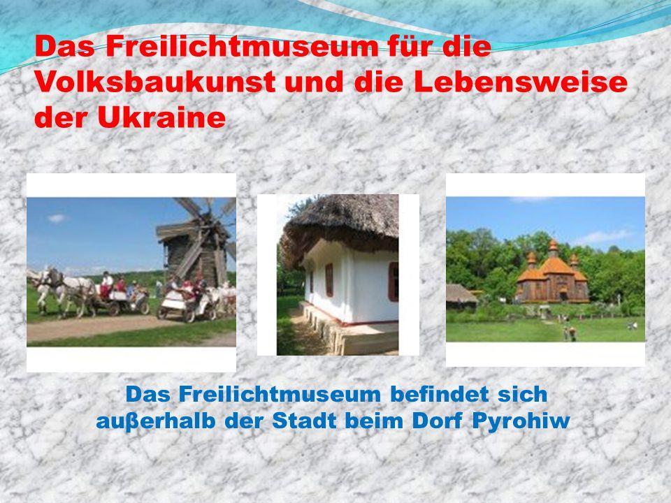 Das Freilichtmuseum für die Volksbaukunst und die Lebensweise der Ukraine