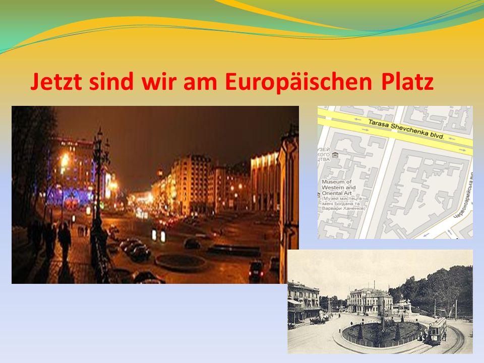 Jetzt sind wir am Europäischen Platz