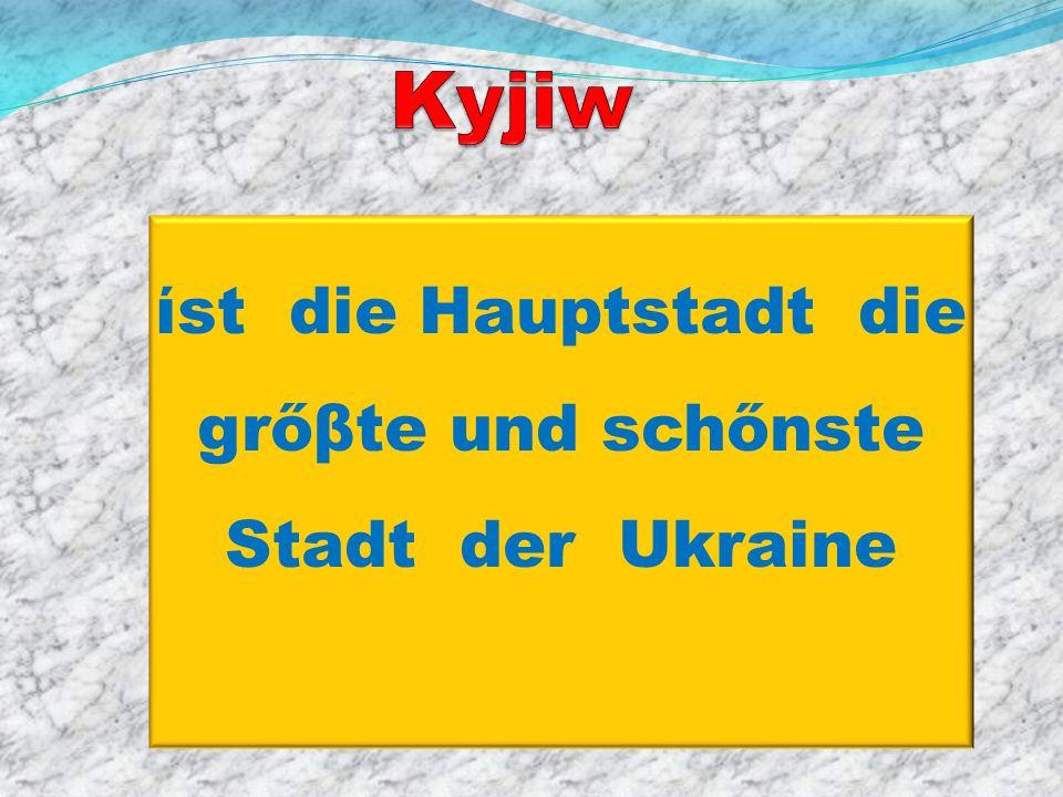 ίst die Hauptstadt die grőβte und schőnste Stadt der Ukraine