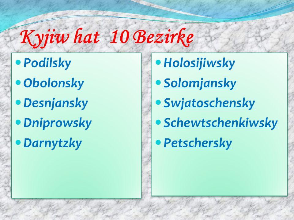 Kyjiw hat 10 Bezirke Podilsky Obolonsky Desnjansky Dniprowsky
