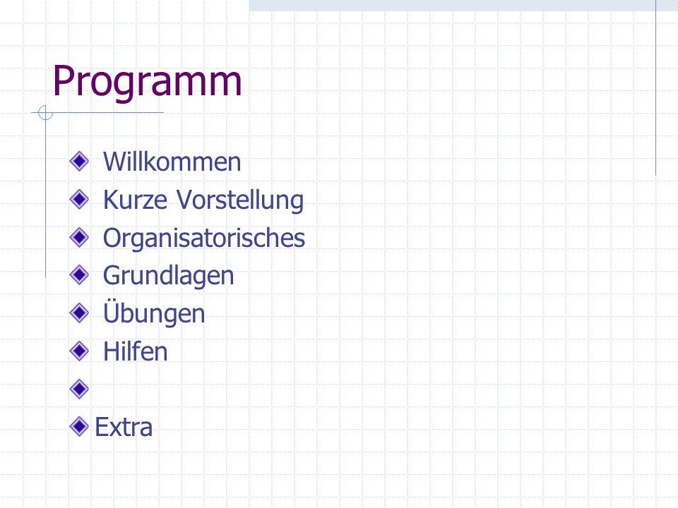 Programm Willkommen Kurze Vorstellung Organisatorisches Grundlagen