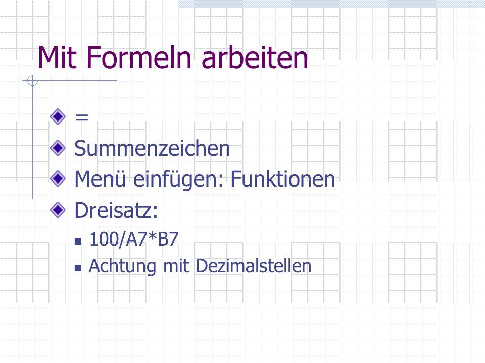 Mit Formeln arbeiten = Summenzeichen Menü einfügen: Funktionen