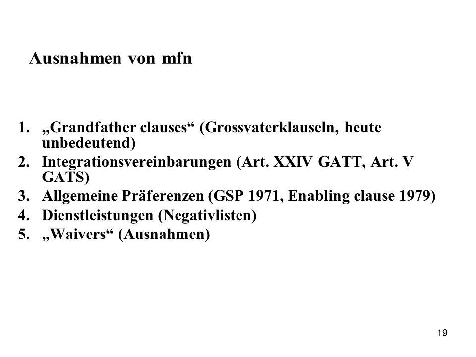"""Ausnahmen von mfn """"Grandfather clauses (Grossvaterklauseln, heute unbedeutend) Integrationsvereinbarungen (Art. XXIV GATT, Art. V GATS)"""
