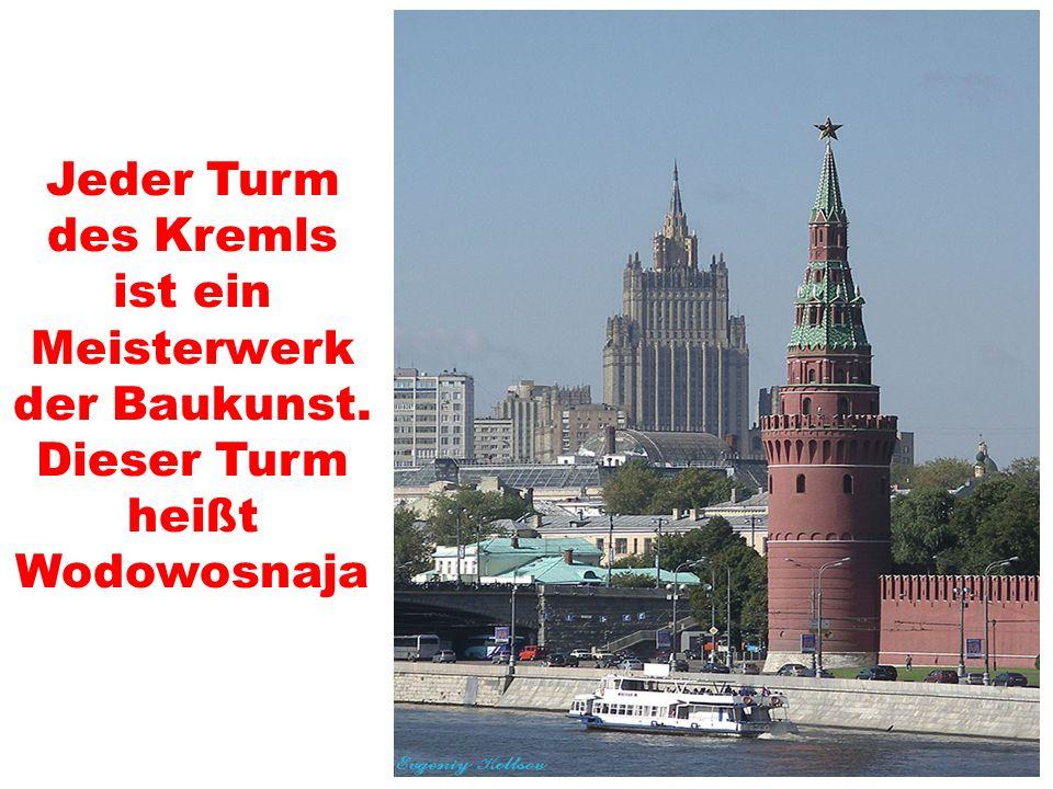 Jeder Turm des Kremls ist ein Meisterwerk der Baukunst.