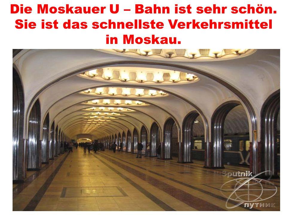 Die Moskauer U – Bahn ist sehr schön