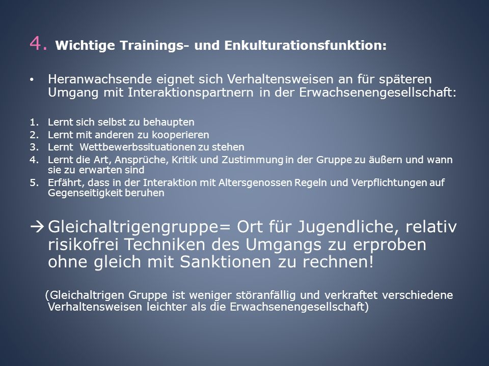 4. Wichtige Trainings- und Enkulturationsfunktion: