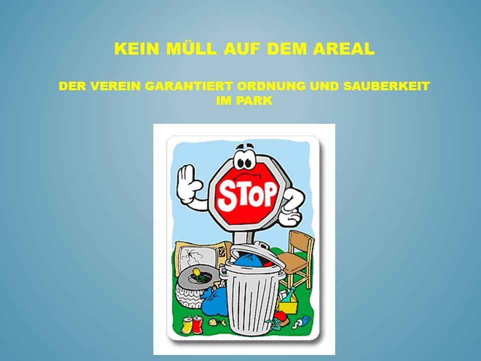 Kein Müll auf dem Areal Der Verein garantiert Ordnung und Sauberkeit im park