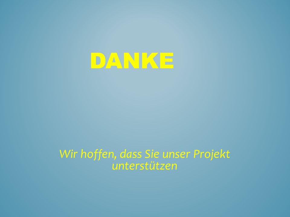 Wir hoffen, dass Sie unser Projekt unterstützen