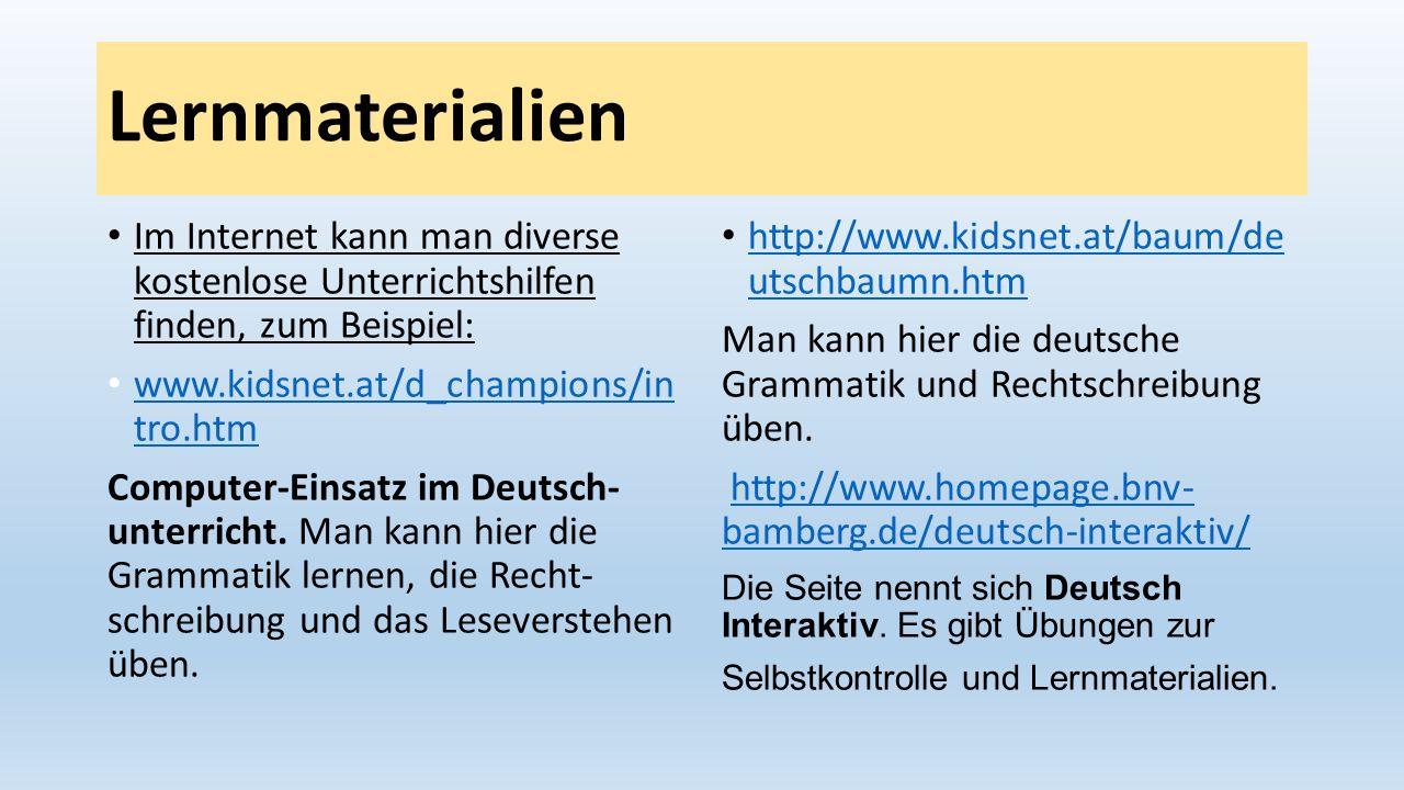 Lernmaterialien Im Internet kann man diverse kostenlose Unterrichtshilfen finden, zum Beispiel: www.kidsnet.at/d_champions/in tro.htm.